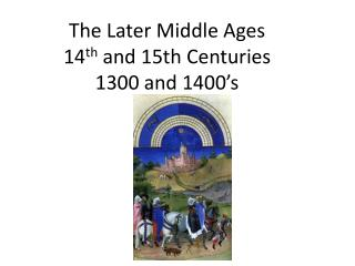 The Later Middle Ages 14 th  and 15th Centuries 1300 and 1400's