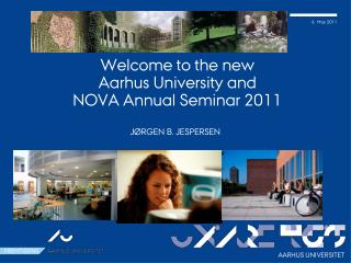 Welcome to the new Aarhus University and  NOVA Annual Seminar 2011