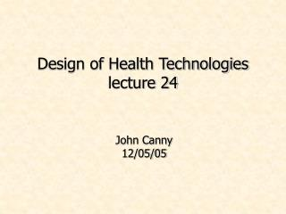 Design of Health Technologies lecture 24