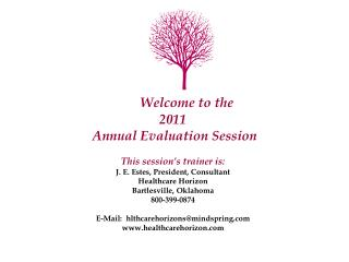 Welcome to the  2011  Annual Evaluation Session This session's trainer is:
