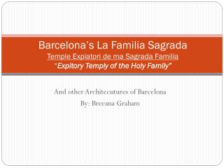 And other  Architecutures  of Barcelona By:  Breeana  Graham
