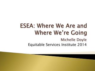 ESEA : Where We Are and Where We're Going