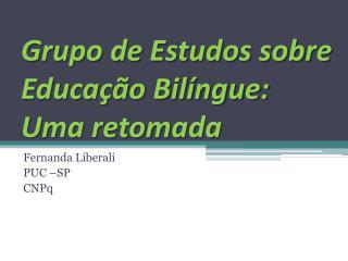 Grupo de Estudos sobre Educa��o Bil�ngue: Uma retomada