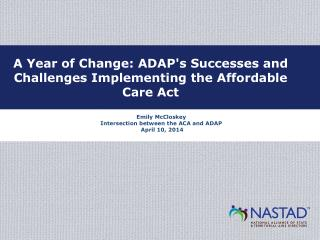 Emily McCloskey Intersection between the  ACA  and  ADAP  April 10, 2014