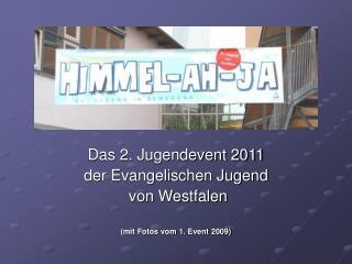 Das 2. Jugendevent 2011 der Evangelischen Jugend  von Westfalen (mit Fotos vom 1. Event 2009)