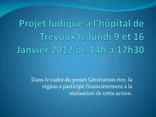 Projet ludique à l'hôpital de Trévoux le lundi 9 et 16 Janvier 2012 de 14h à 17h30