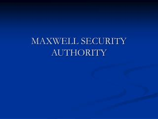 MAXWELL SECURITY AUTHORITY