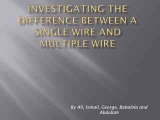 Investigating the difference between a single wire and multiple wire