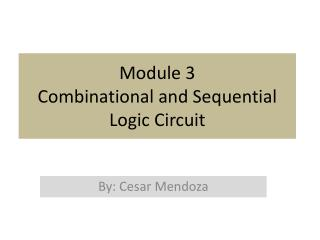 Module 3 Combinational and Sequential  Logic Circuit