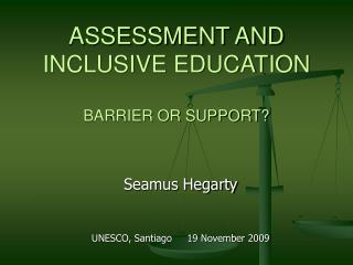 ASSESSMENT AND INCLUSIVE EDUCATION  BARRIER OR SUPPORT