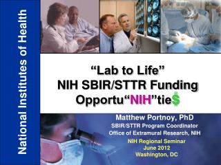 Matthew Portnoy, PhD SBIR/STTR Program Coordinator Office of Extramural Research, NIH