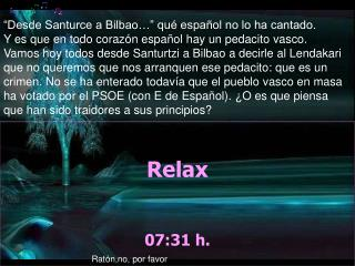 Relax 07:31  h.
