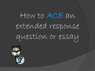 How to  ACE  an extended response question or essay
