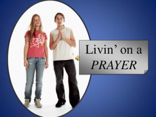 Livin ' on a  PRAYER
