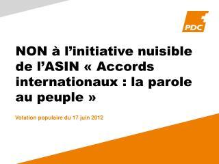 NON à l'initiative nuisible de l' ASIN  «Accords internationaux: la parole au peuple»