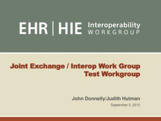 Joint Exchange / Interop Work Group Test Workgroup