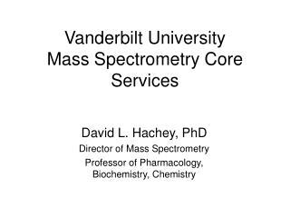 Vanderbilt University  Mass Spectrometry Core Services