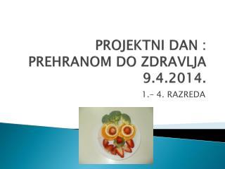 PROJEKTNI DAN : PREHRANOM DO ZDRAVLJA 9.4.2014.