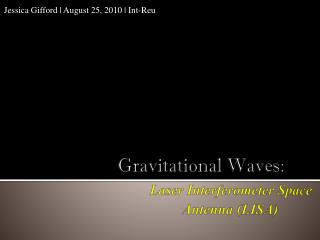 Gravitational Waves : Laser Interferometer Space  		Antenna (LISA)