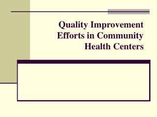 Quality Improvement Efforts in Community Health Centers
