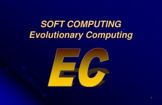 SOFT COMPUTING Evolutionary Computing