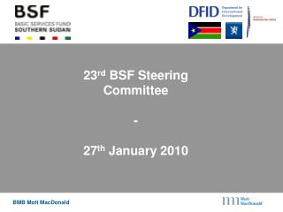 23 rd  BSF Steering Committee  -  27 th  January 2010