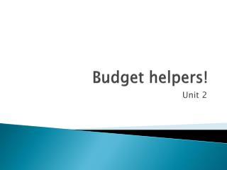 Budget helpers!
