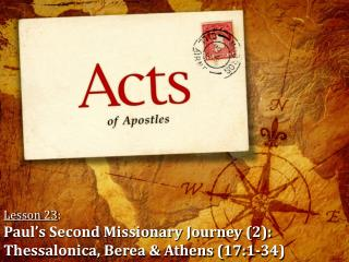 Lesson 23 : Paul's Second Missionary Journey (2): Thessalonica, Berea & Athens (17:1-34)