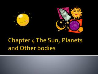 Chapter 4 The Sun, Planets and Other bodies