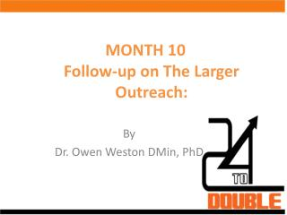 MONTH 10 Follow-up on The Larger Outreach: