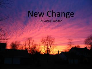 New Change By: Alexa Brandon