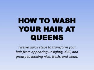 HOW TO WASH YOUR HAIR AT QUEENS