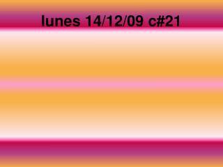 lunes 14/12/09 c#21