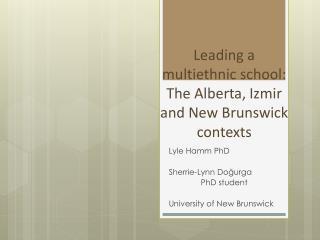 Leading a multiethnic school: The Alberta, Izmir and New Brunswick contexts