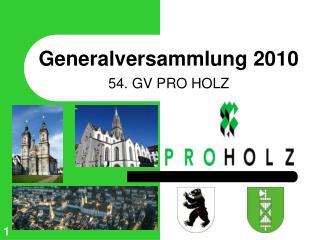 Generalversammlung 2010 54. GV PRO HOLZ