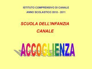 ISTITUTO COMPRENSIVO DI CANALE ANNO SCOLASTICO 2010 - 2011