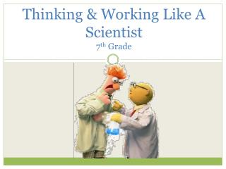 Thinking & Working Like A Scientist    7 th  Grade