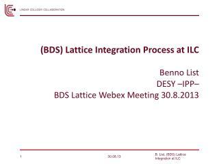 (BDS) Lattice Integration Process at ILC Benno List DESY –IPP–