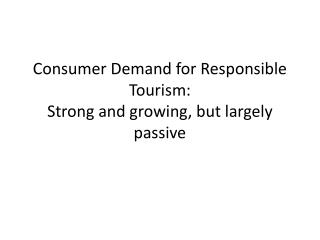 Consumer Demand for Responsible Tourism:  Strong and growing, but largely passive