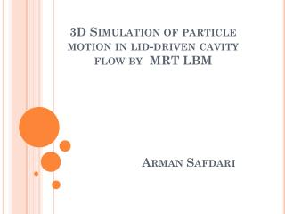 3D Simulation of particle motion in lid-driven cavity flow by   MRT LBM