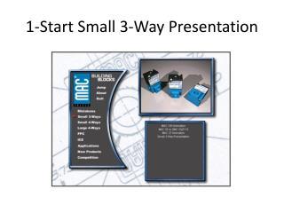 1-Start Small 3-Way Presentation