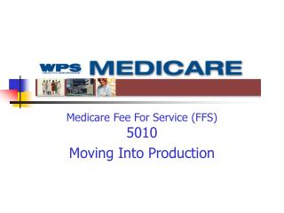 Medicare Fee For Service (FFS) 5010 Moving Into Production