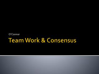 Team Work & Consensus