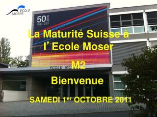 La Maturité Suisse à l ' Ecole Moser M2