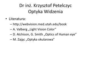 Dr inż. Krzysztof  Petelczyc Optyka Widzenia