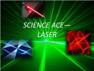 SCIENCE ACE— LASER