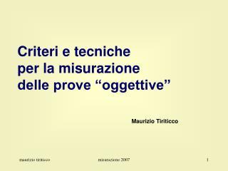 """Criteri e tecniche per la misurazione delle prove """"oggettive"""" Maurizio Tiriticco"""