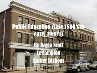 Public Education (Late 1800's to early 1900's)