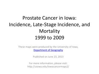 Prostate  Cancer in Iowa: Incidence, Late-Stage Incidence, and Mortality 1999 to 2009
