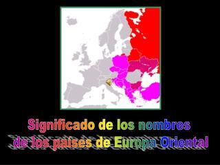 Significado de los nombres  de los países de Europa Oriental